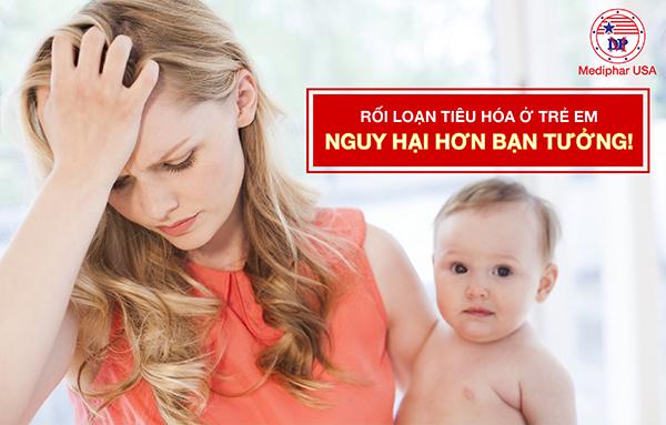 Rối loạn tiêu hóa ở trẻ em là vấn đề đau đầu của các bà mẹ.